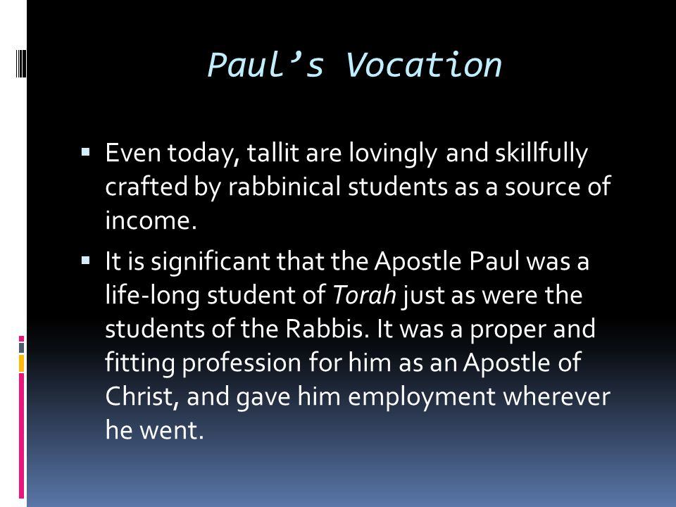 Paul's Vocation Even today, tallit are lovingly and skillfully crafted by rabbinical students as a source of income.