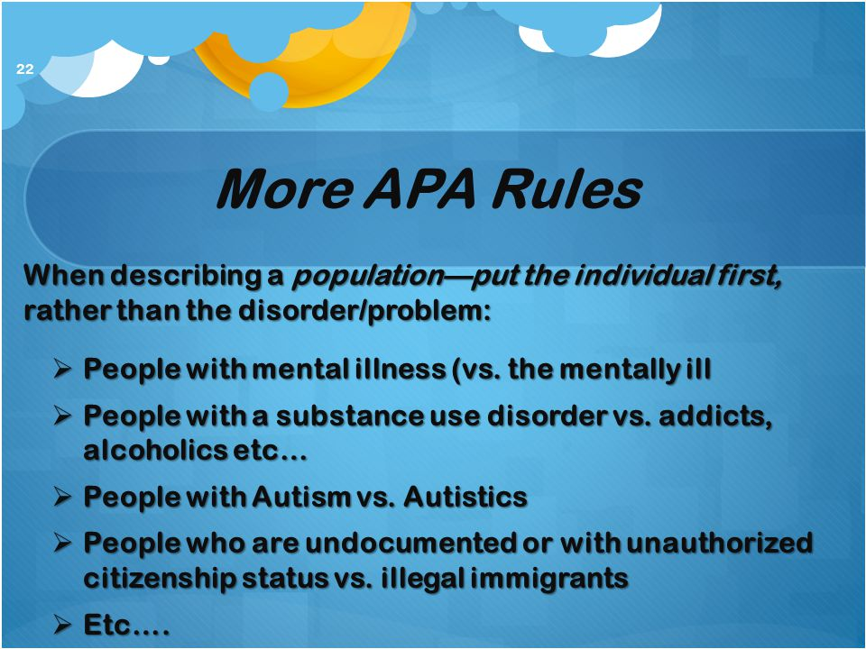 More APA Rules When describing a population—put the individual first, rather than the disorder/problem: