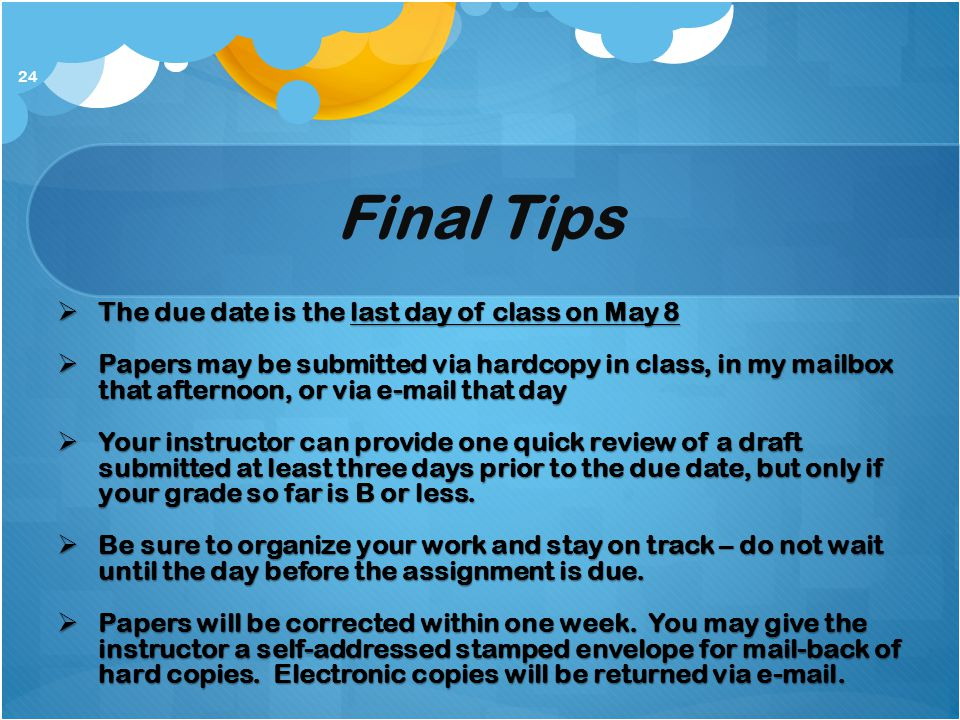 Final Tips The due date is the last day of class on May 8