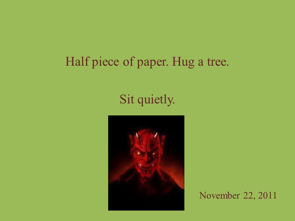Half piece of paper. Hug a tree.