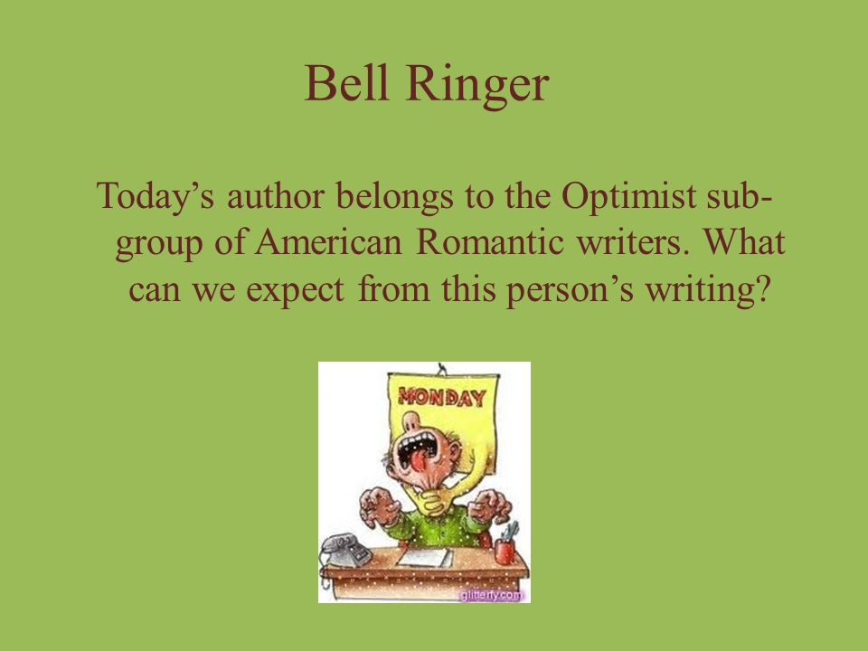 Bell Ringer Today's author belongs to the Optimist sub-group of American Romantic writers.