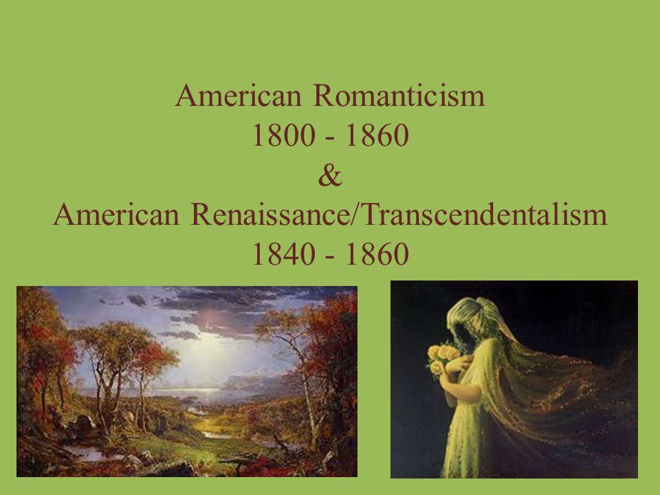 American Romanticism 1800 - 1860 & American Renaissance/Transcendentalism 1840 - 1860