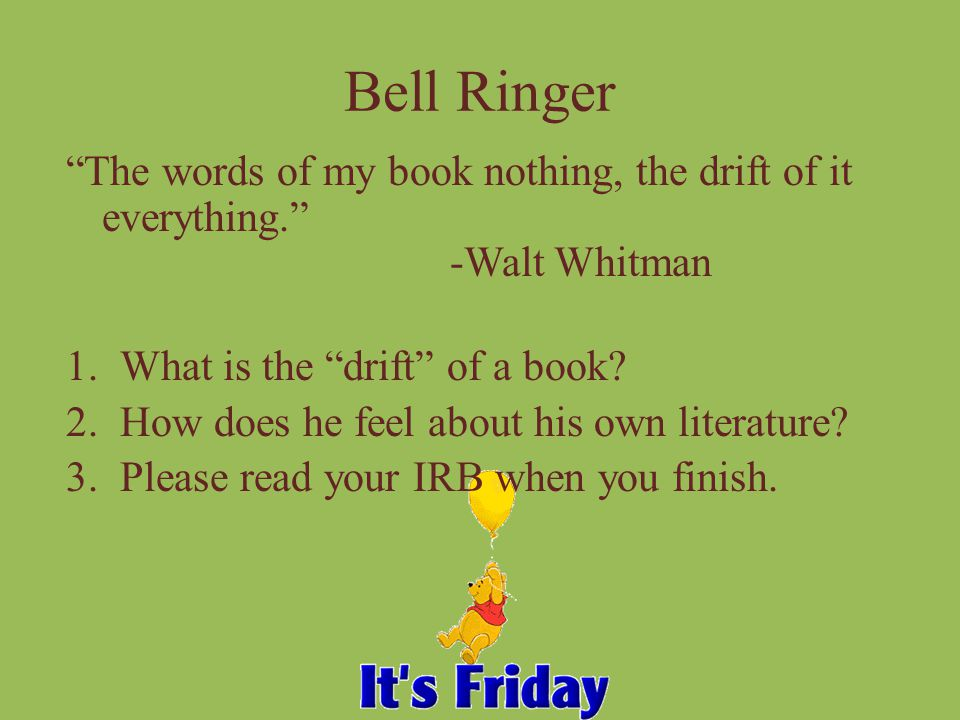 Bell Ringer The words of my book nothing, the drift of it everything. -Walt Whitman. What is the drift of a book