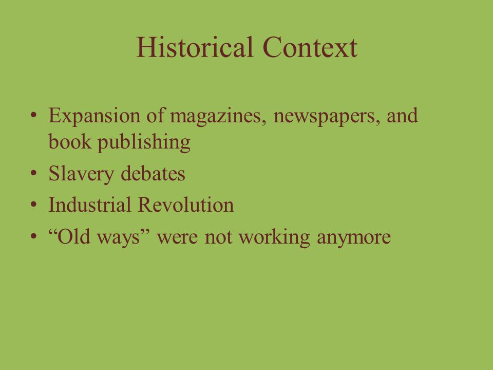 Historical Context Expansion of magazines, newspapers, and book publishing. Slavery debates. Industrial Revolution.