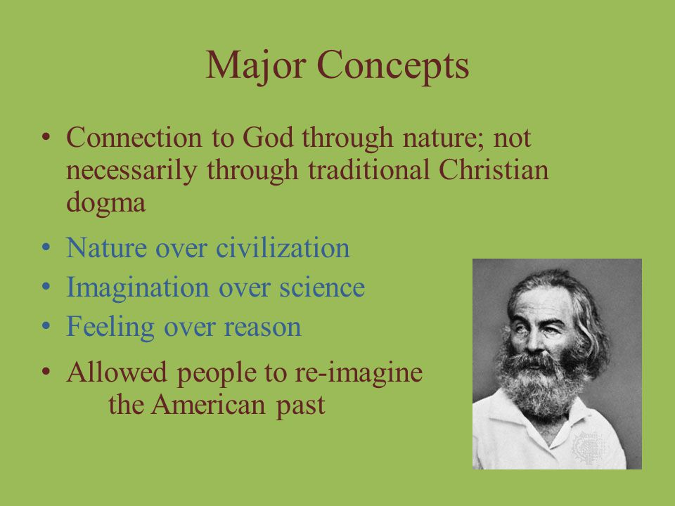 Major Concepts Connection to God through nature; not necessarily through traditional Christian dogma.