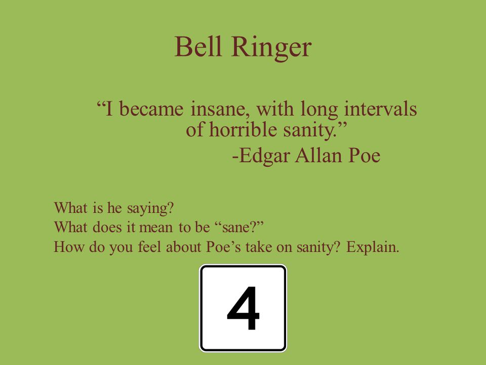 Bell Ringer I became insane, with long intervals of horrible sanity. -Edgar Allan Poe What is he saying