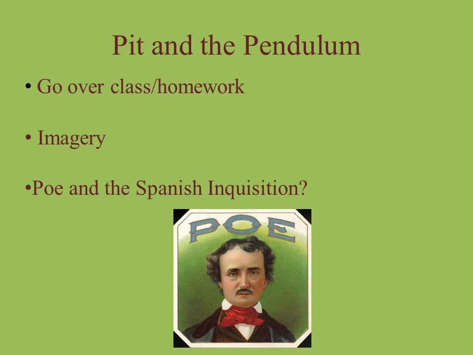 Pit and the Pendulum Go over class/homework Imagery