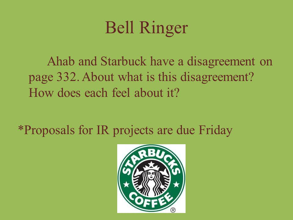 Bell Ringer Ahab and Starbuck have a disagreement on page 332. About what is this disagreement How does each feel about it