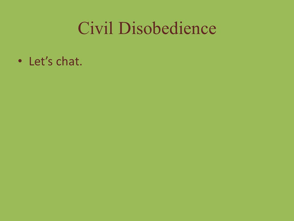 Civil Disobedience Let's chat.