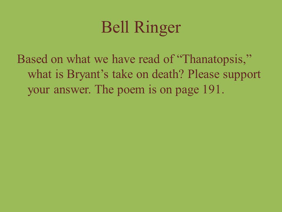 Bell Ringer Based on what we have read of Thanatopsis, what is Bryant's take on death.