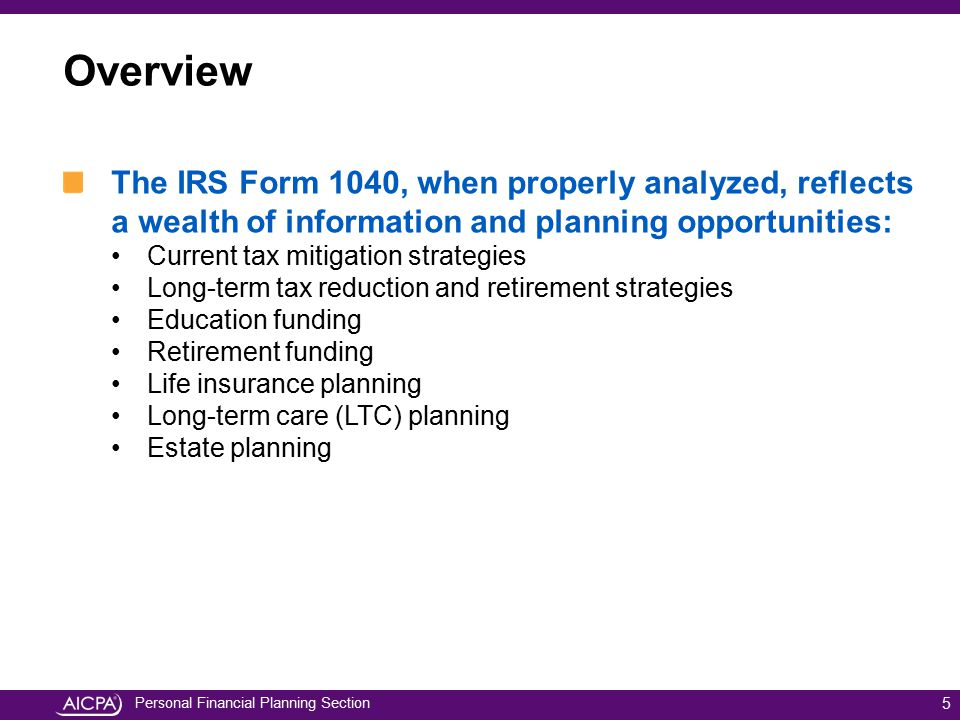 Overview The IRS Form 1040, when properly analyzed, reflects a wealth of information and planning opportunities: