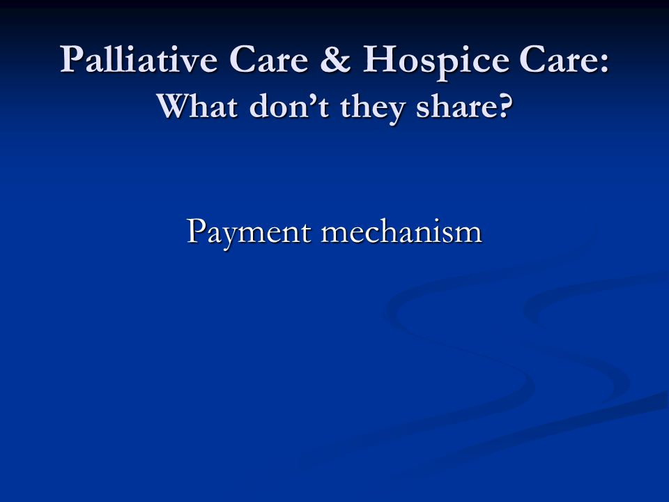 Palliative Care & Hospice Care: What don't they share