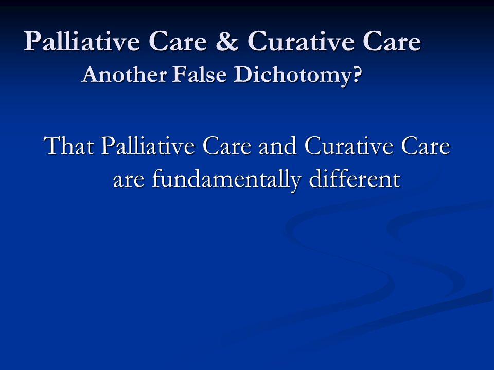 Palliative Care & Curative Care Another False Dichotomy