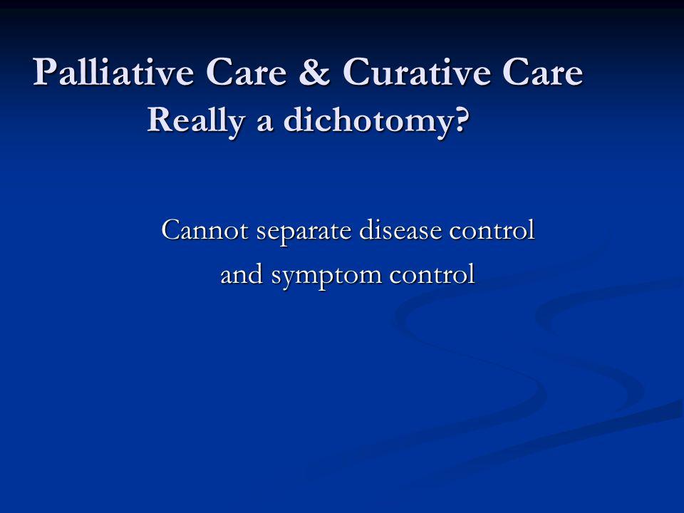 Palliative Care & Curative Care Really a dichotomy