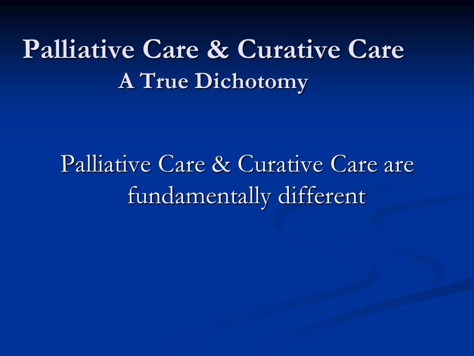 Palliative Care & Curative Care A True Dichotomy