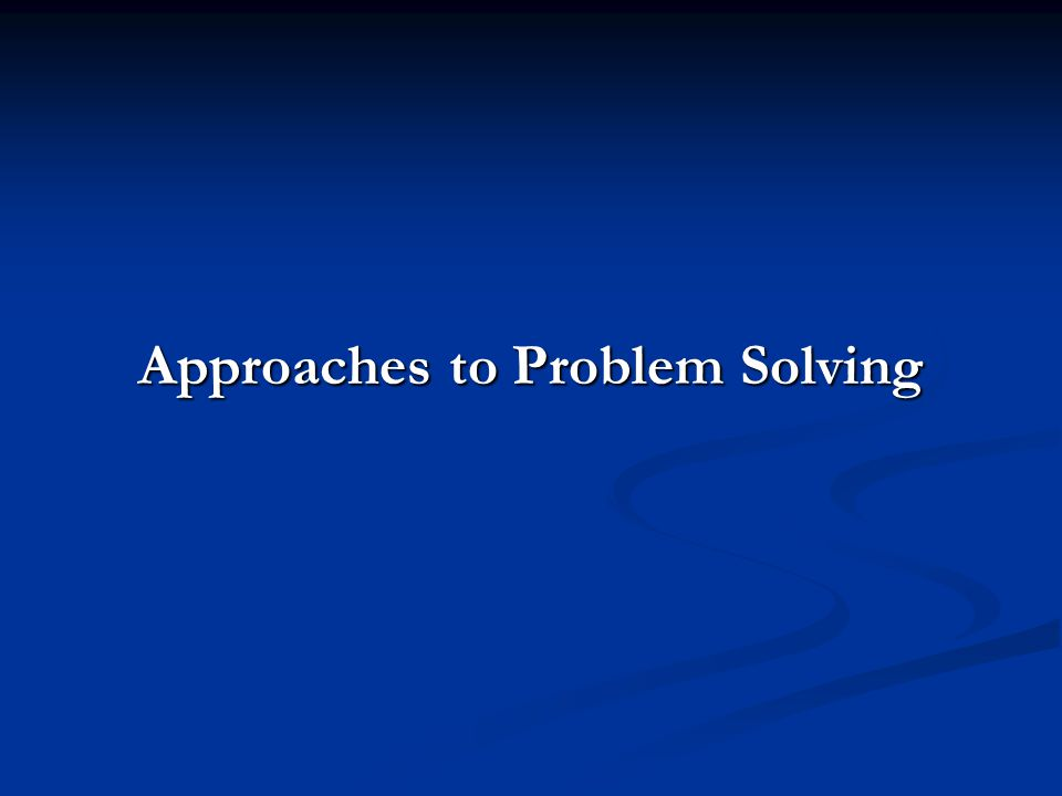 Approaches to Problem Solving