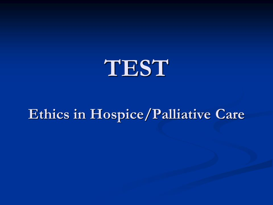 TEST Ethics in Hospice/Palliative Care