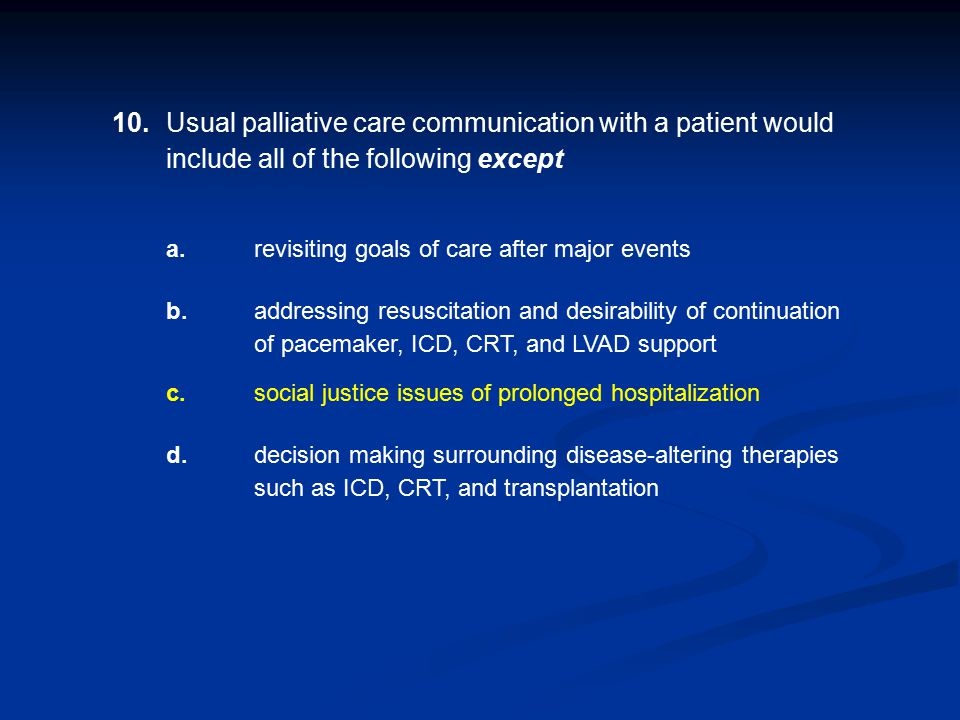 10. Usual palliative care communication with a patient would include all of the following except.