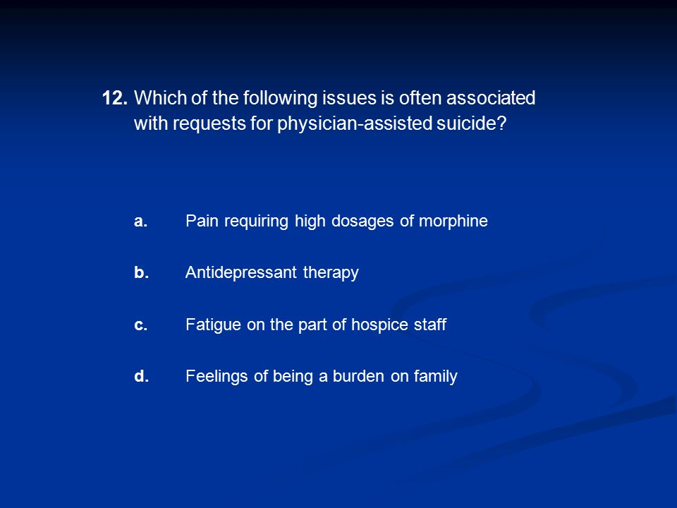 12. Which of the following issues is often associated with requests for physician-assisted suicide