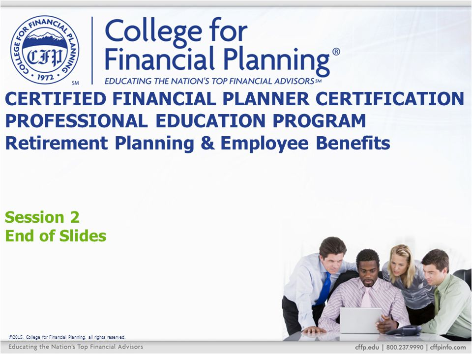 CERTIFIED FINANCIAL PLANNER CERTIFICATION PROFESSIONAL EDUCATION PROGRAM Retirement Planning & Employee Benefits