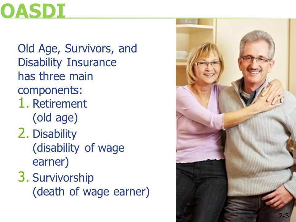 OASDI Old Age, Survivors, and Disability Insurance has three main