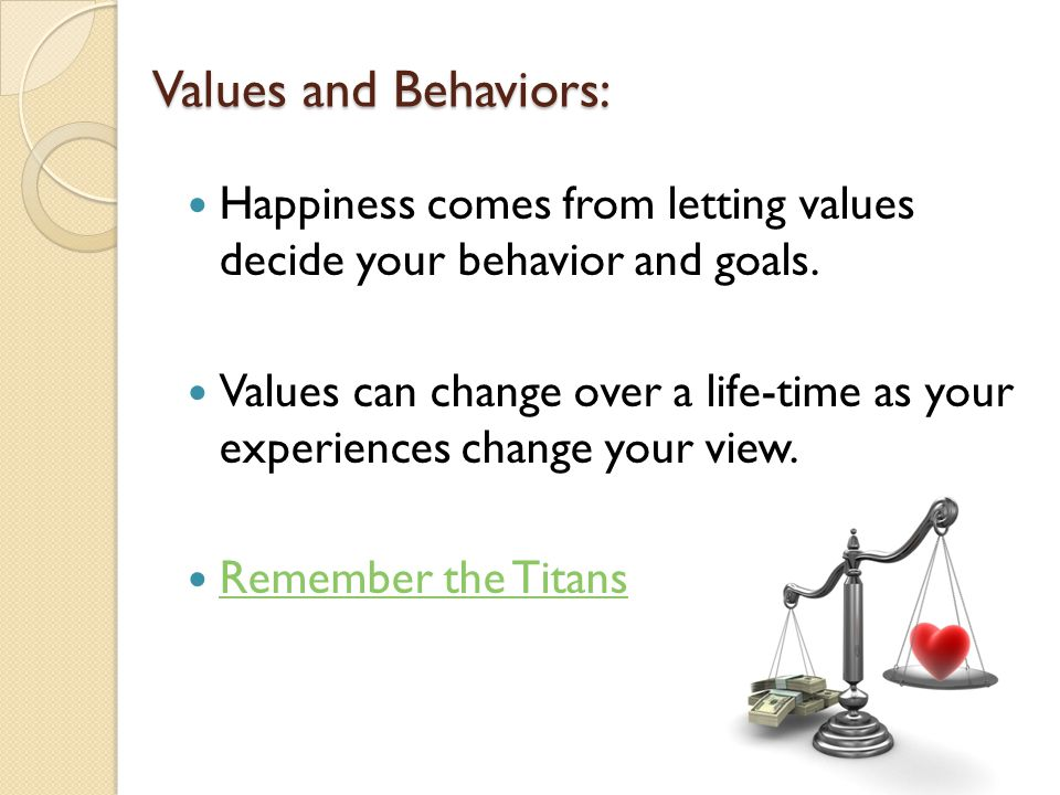 Values and Behaviors: Happiness comes from letting values decide your behavior and goals.