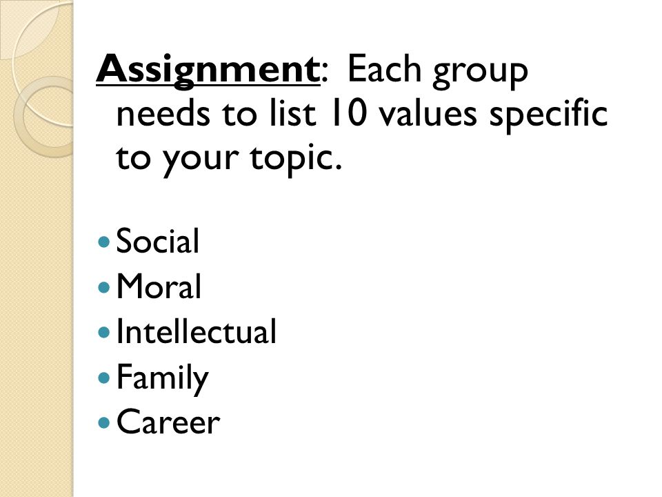 Assignment: Each group needs to list 10 values specific to your topic.