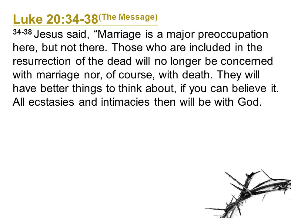 Luke 20:34-38(The Message)