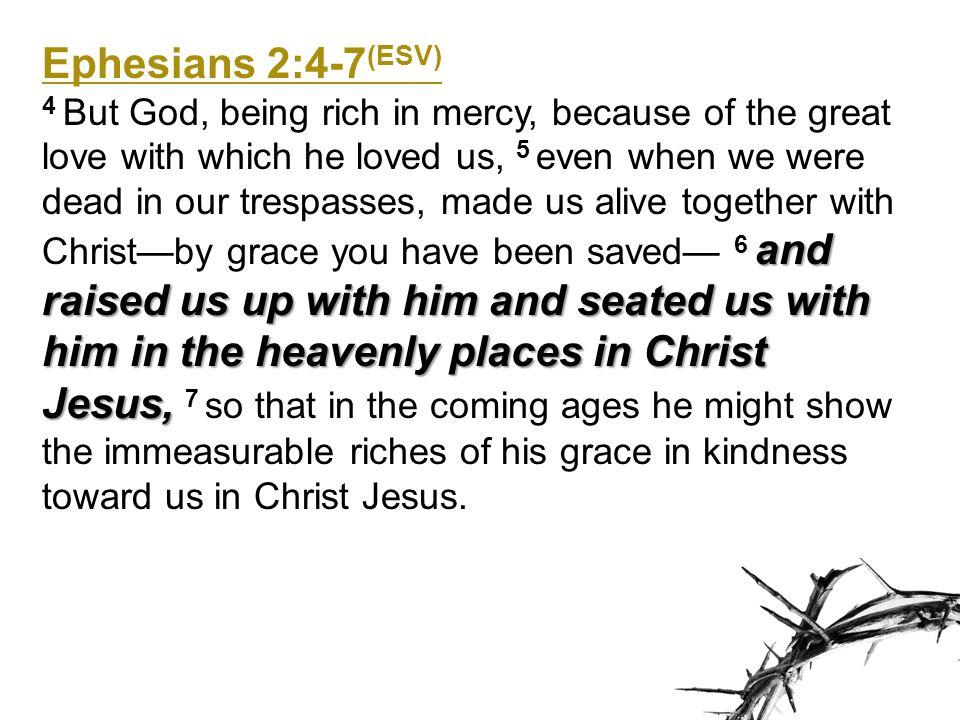 Ephesians 2:4-7(ESV)