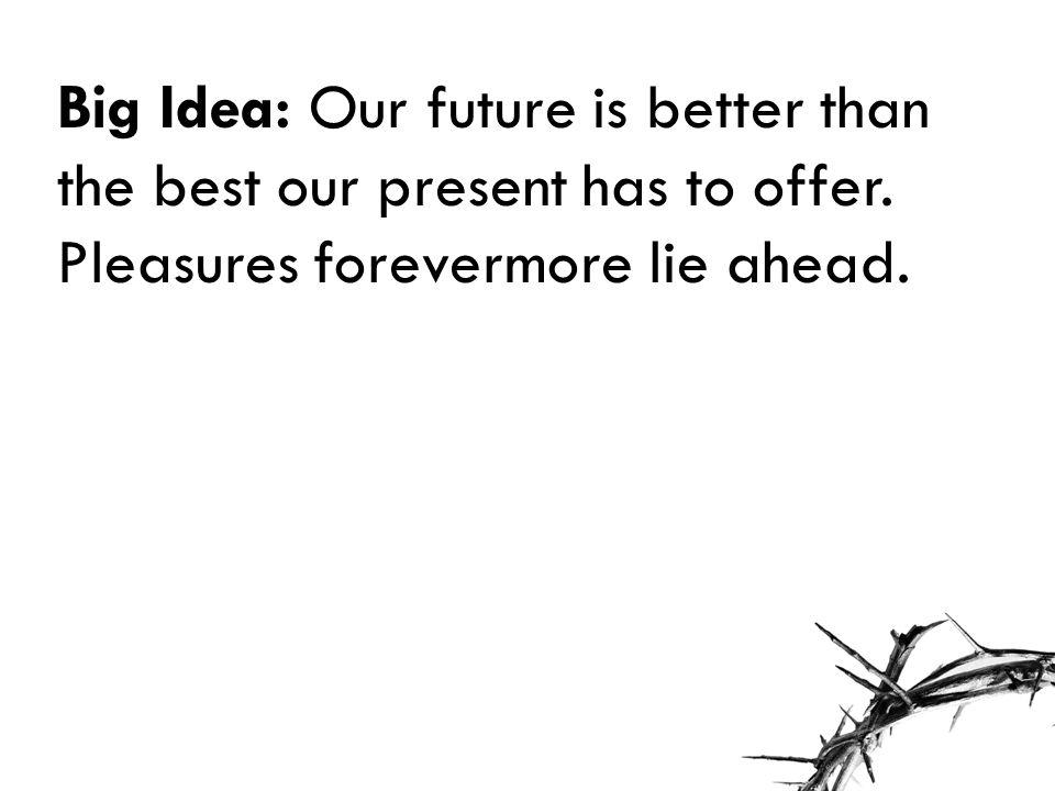 Big Idea: Our future is better than the best our present has to offer