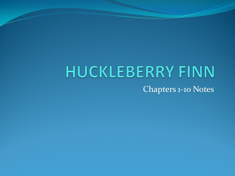 HUCKLEBERRY FINN Chapters 1-10 Notes