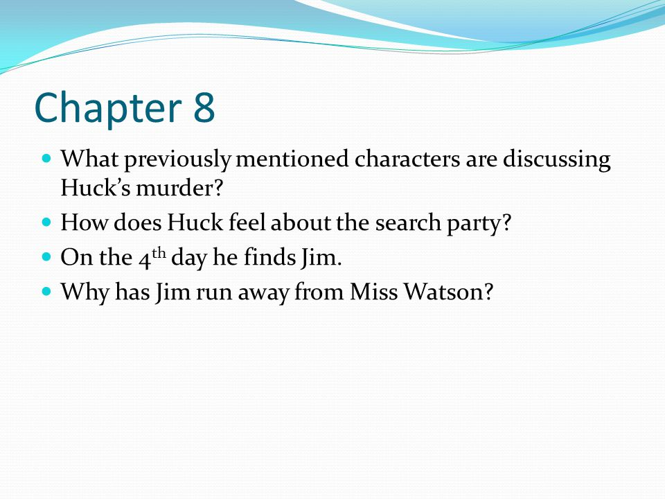 Chapter 8 What previously mentioned characters are discussing Huck's murder How does Huck feel about the search party