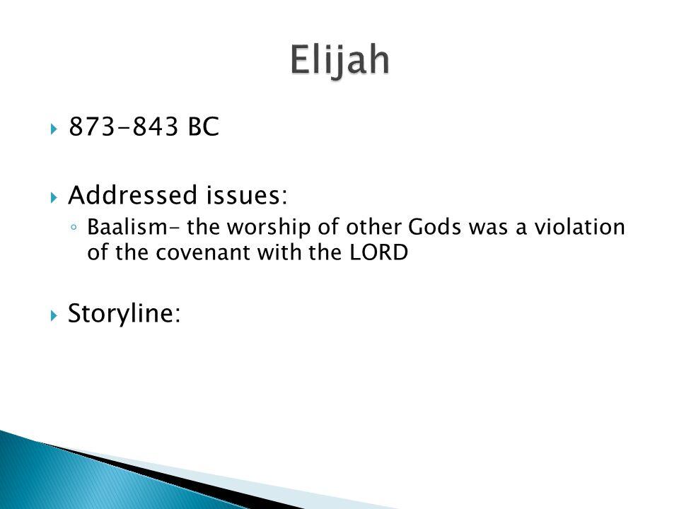 Elijah 873-843 BC Addressed issues: Storyline:
