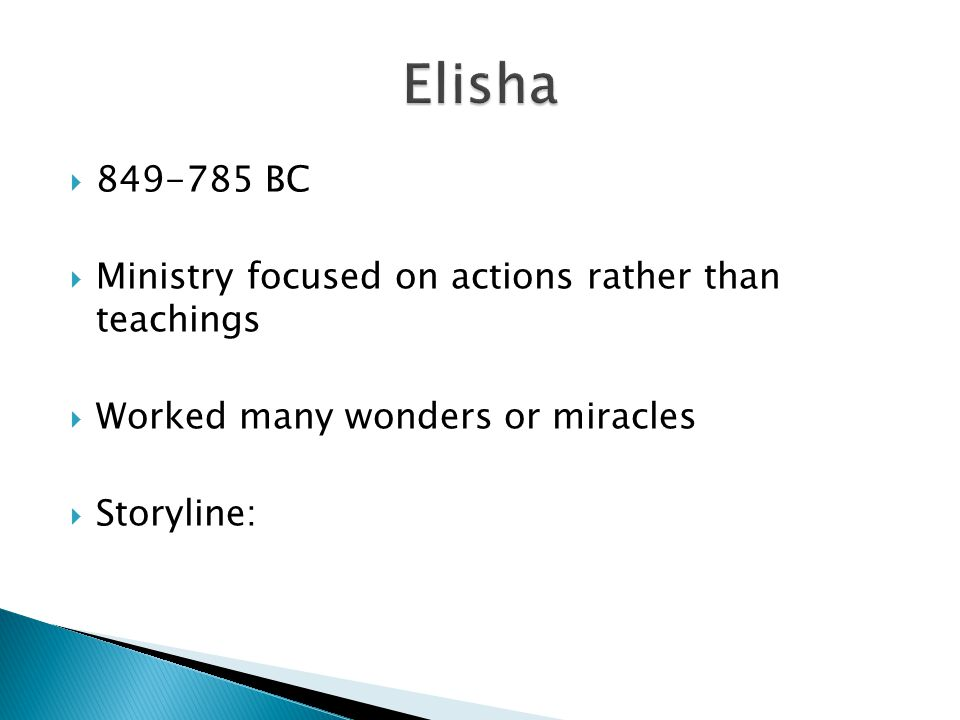 Elisha 849-785 BC Ministry focused on actions rather than teachings