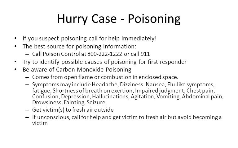 Hurry Case - Poisoning If you suspect poisoning call for help immediately! The best source for poisoning information: