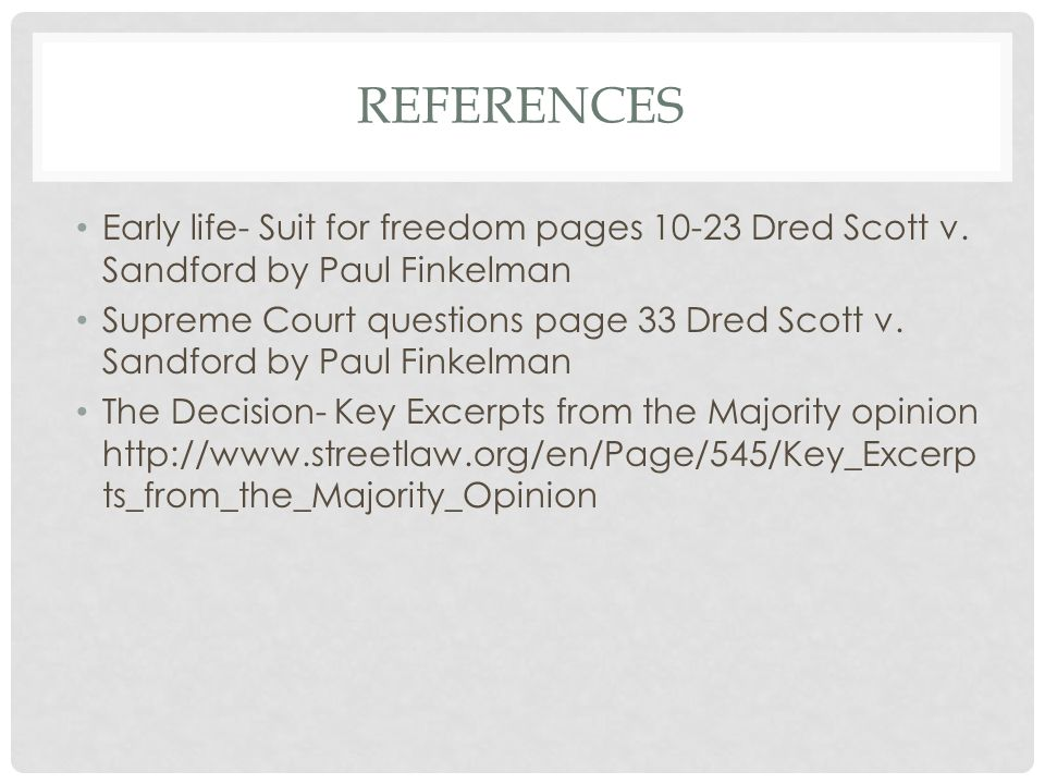 References Early life- Suit for freedom pages 10-23 Dred Scott v. Sandford by Paul Finkelman.