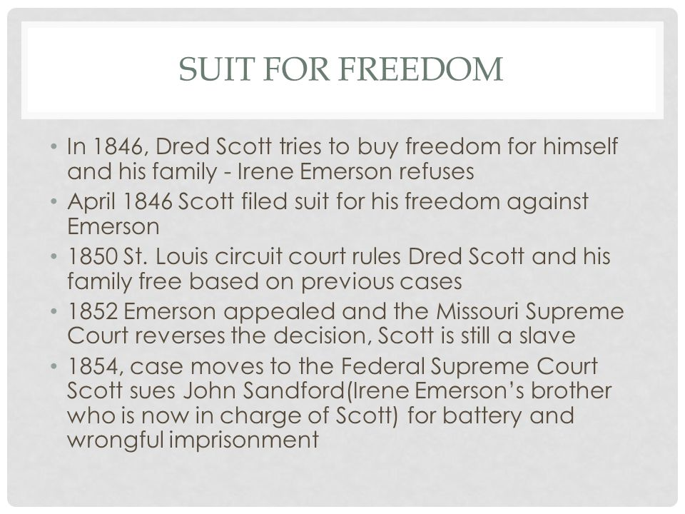 Suit for Freedom In 1846, Dred Scott tries to buy freedom for himself and his family - Irene Emerson refuses.