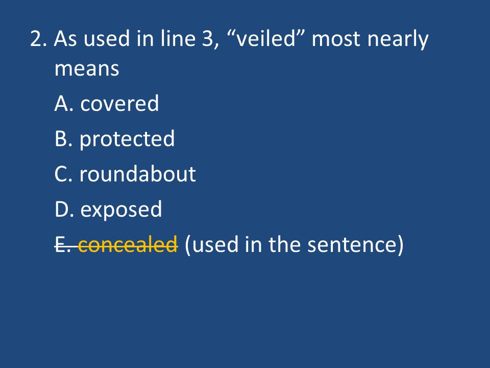 2. As used in line 3, veiled most nearly means A. covered B