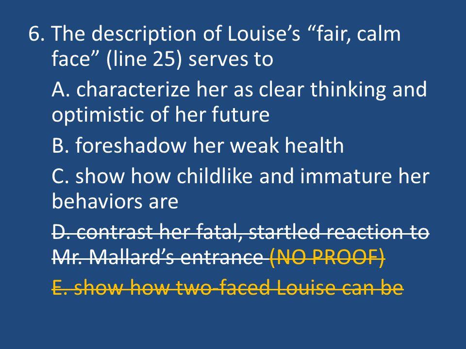 6. The description of Louise's fair, calm face (line 25) serves to A