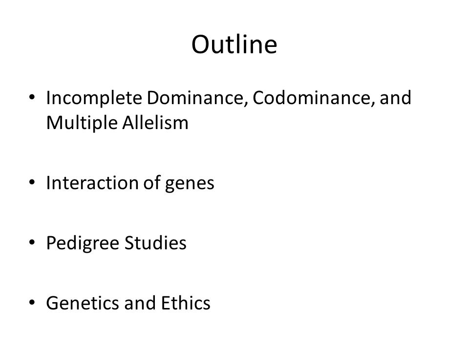 Outline Incomplete Dominance, Codominance, and Multiple Allelism