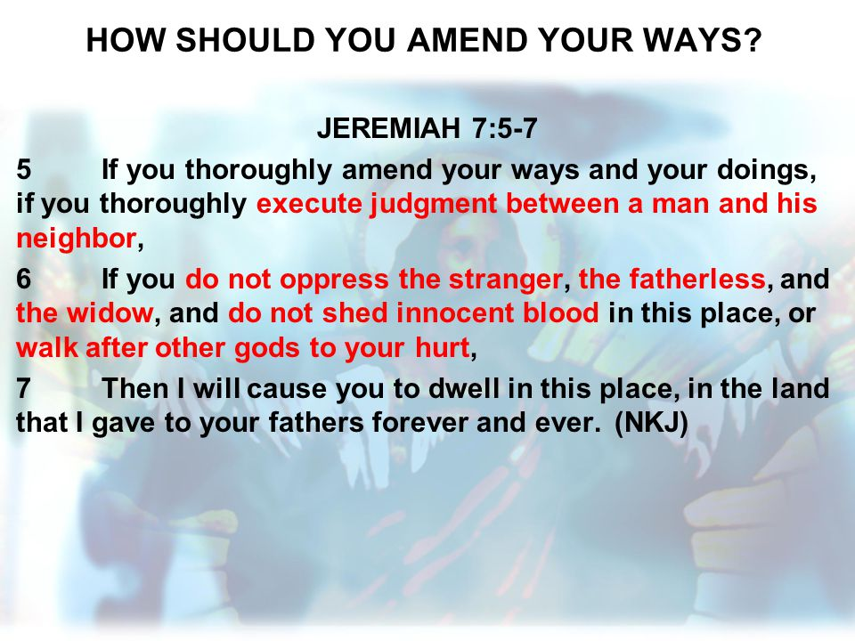 HOW SHOULD YOU AMEND YOUR WAYS