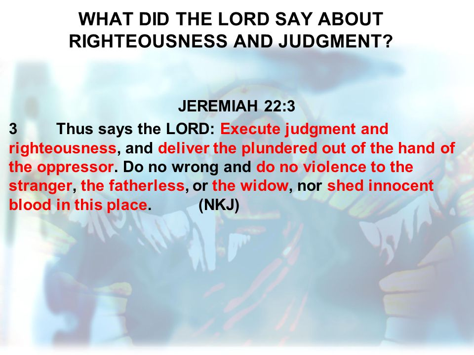 WHAT DID THE LORD SAY ABOUT RIGHTEOUSNESS AND JUDGMENT