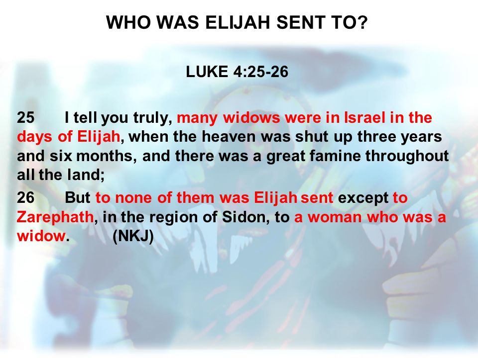 WHO WAS ELIJAH SENT TO LUKE 4:25-26