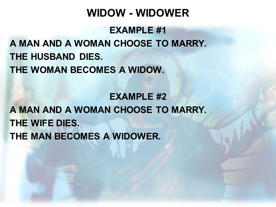 WIDOW - WIDOWER EXAMPLE #1 A MAN AND A WOMAN CHOOSE TO MARRY.