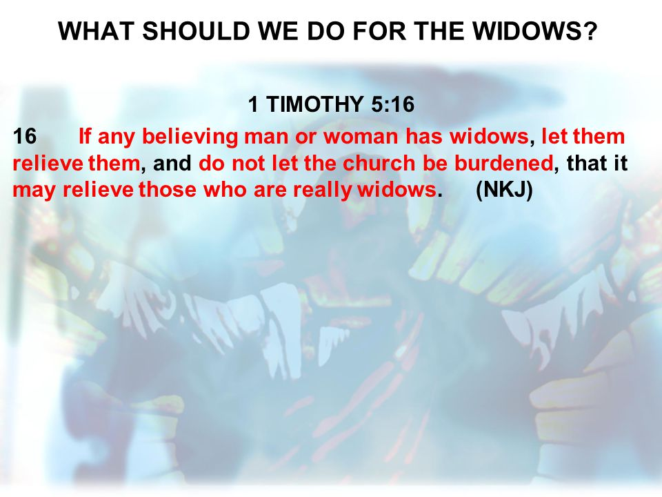 WHAT SHOULD WE DO FOR THE WIDOWS