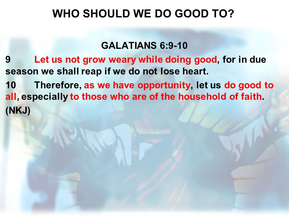 WHO SHOULD WE DO GOOD TO GALATIANS 6:9-10