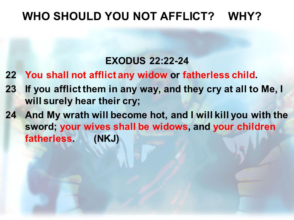 WHO SHOULD YOU NOT AFFLICT WHY