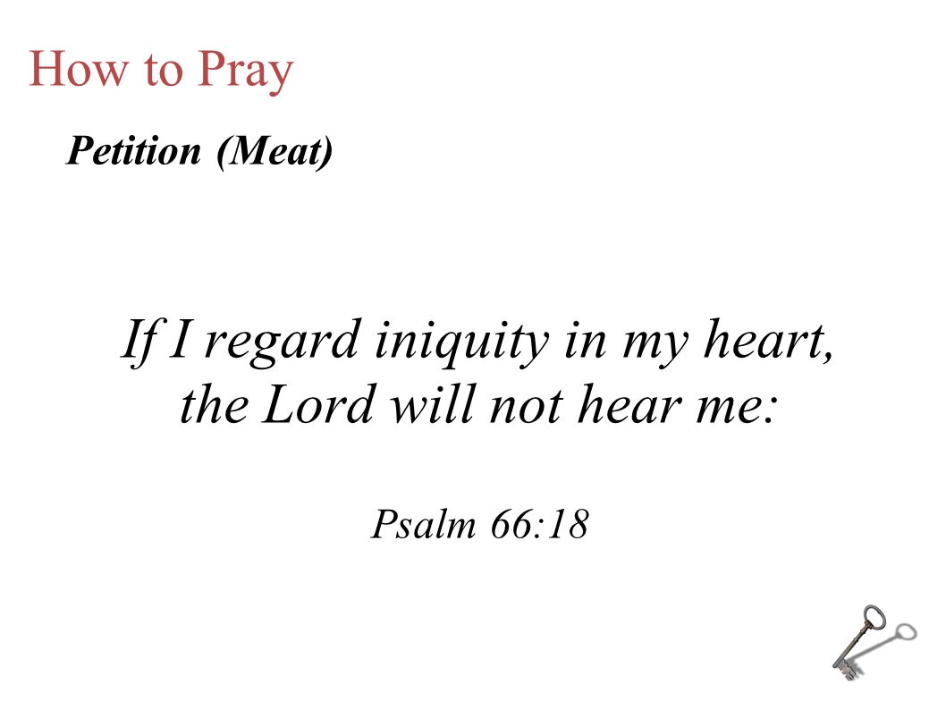 If I regard iniquity in my heart, the Lord will not hear me:
