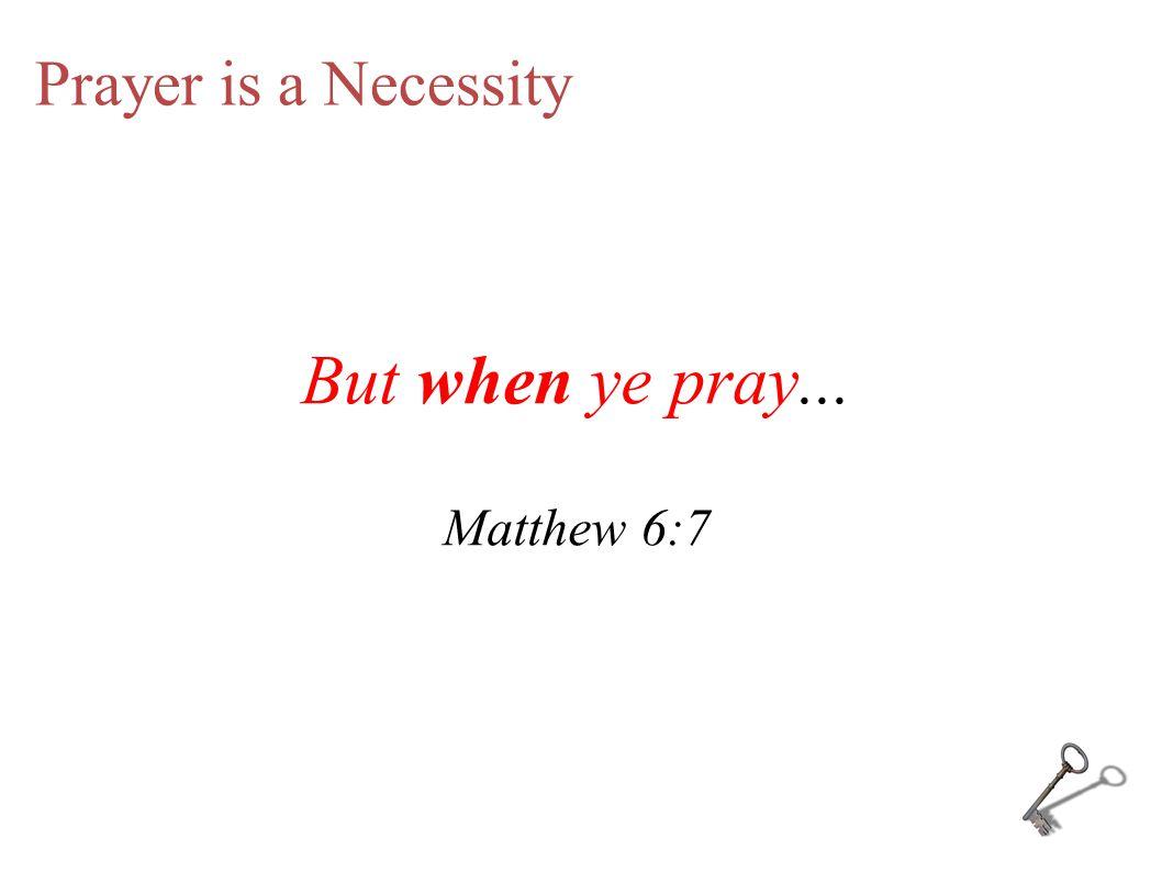But when ye pray... Matthew 6:7
