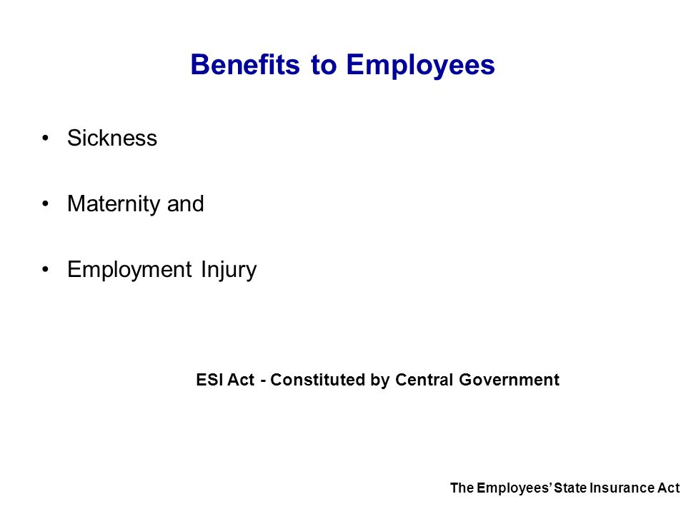 Benefits to Employees Sickness Maternity and Employment Injury